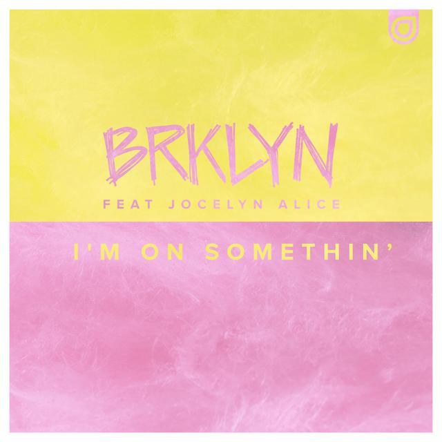 画像: 「I'm On Somethin' (feat. Jocelyn Alice)」BRKLYN