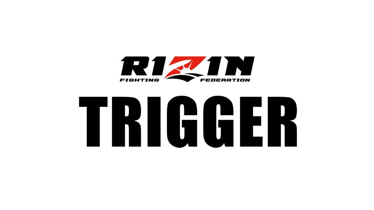 画像: RIZIN TRIGGER 大会情報/チケット - RIZIN FIGHTING FEDERATION オフィシャルサイト