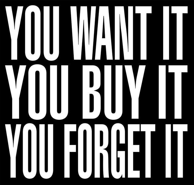 """画像: 《無題(それが欲しい。それを買う。それを忘れる)》は、2012年のニューヨーク・タイムズ紙の論説ページに1ページ大のサイズで掲載された BARBARA KRUGER, """"UNTITLED(YOU WANT IT, YOU BUY IT, YOU FORGET IT),"""" 2012, FOR THE NEW YORK TIMES, COURTESY OF THE ARTIST"""
