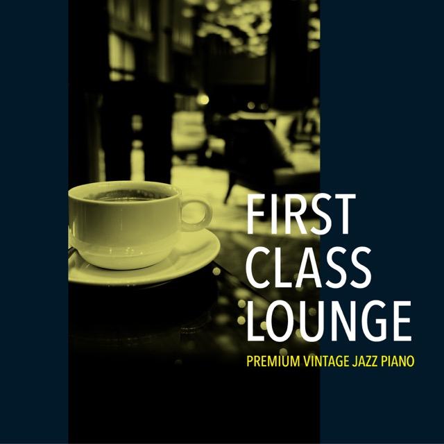 画像: First Class Lounge~じっくり聴きたい夜カフェピアノ~ / Cafe lounge Jazz