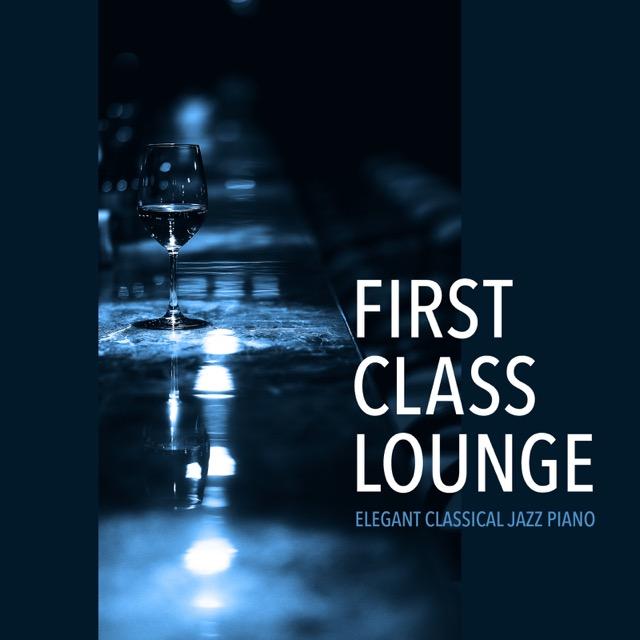 画像: First Class Lounge ~じっくり味わうクラシックピアノ~ / Cafe lounge Jazz