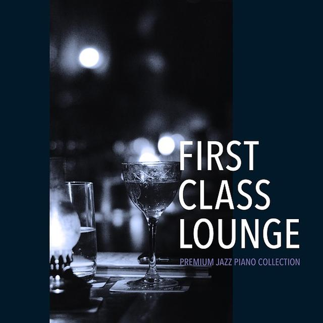 画像: First Class Lounge ~Premium Jazz Piano Collection~/Cafe lounge Jazz