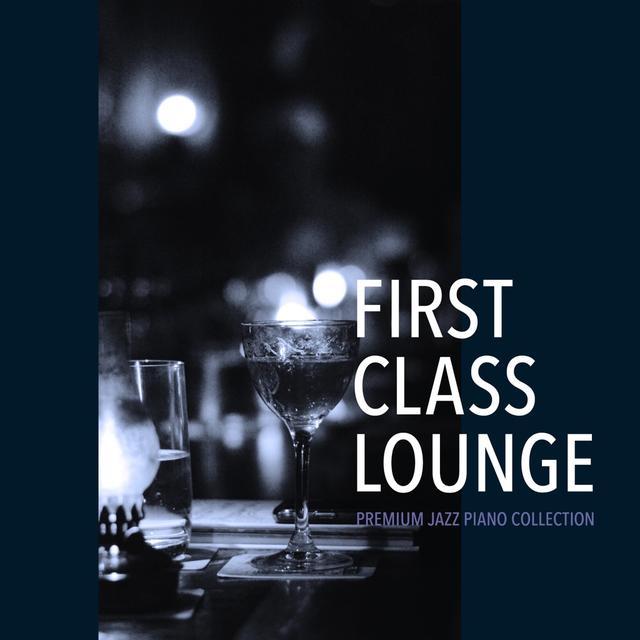 画像: First Class Lounge ~Premium Jazz Piano Collection~ / Cafe lounge Jazz