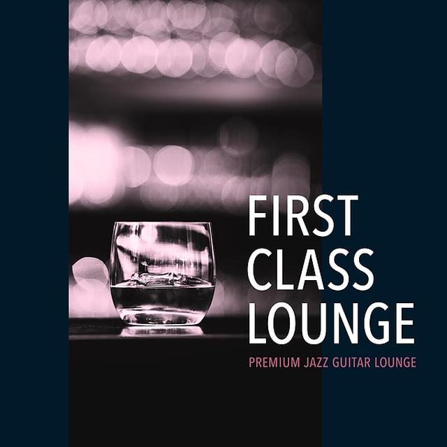 画像: First Class Lounge ~Premium Jazz Guitar Lounge~/Cafe lounge Jazz