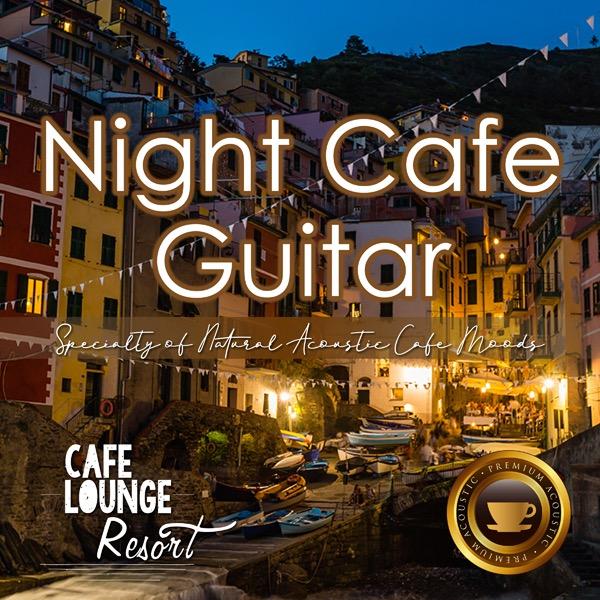 画像: Night Cafe Guitar~Specialty of Natural Acoustic Cafe Moods~大人贅沢な夜カフェギターBGM/Cafe lounge resort