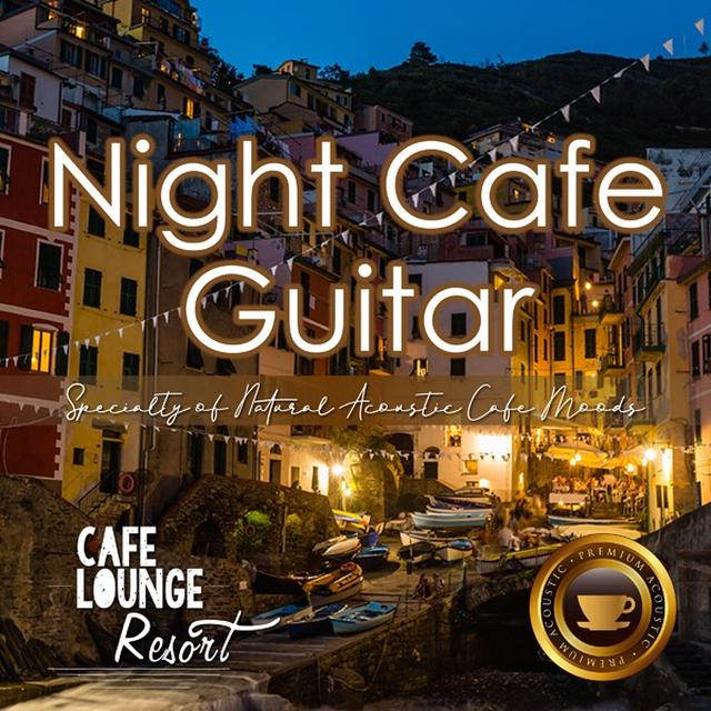 画像: Night Cafe Guitar~Specialty of Natural Acoustic Cafe Moods~大人贅沢な夜カフェギターBGM/Cafe lounge resort