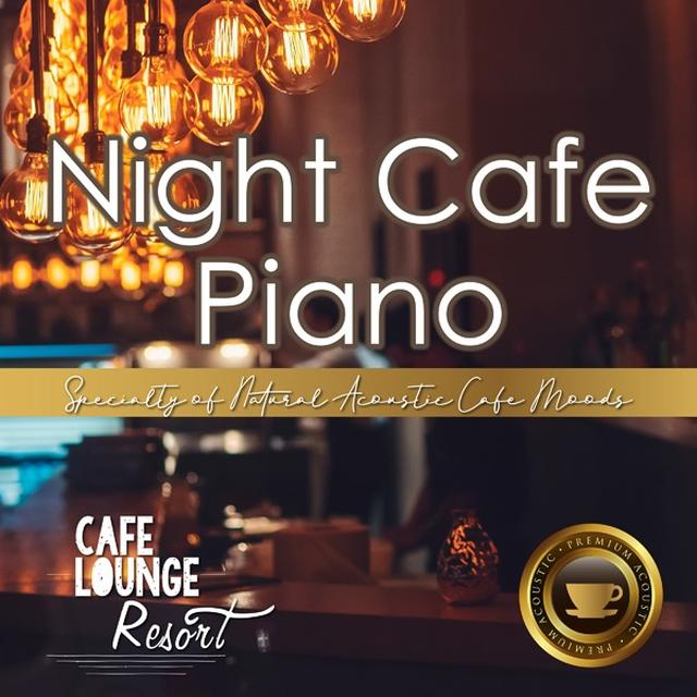 画像: Night Cafe Piano~Specialty of Natural Acoustic Cafe Moods~大人贅沢な夜カフェピアノBGM/Cafe lounge resort
