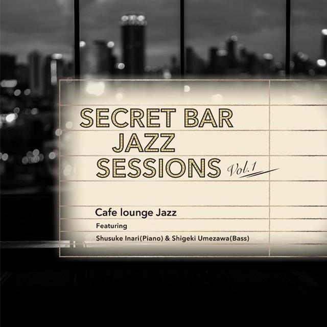 画像: Secret Bar Jazz Sessions~隠れ家バーのジャズBGM Vol.1/Cafe lounge Jazz