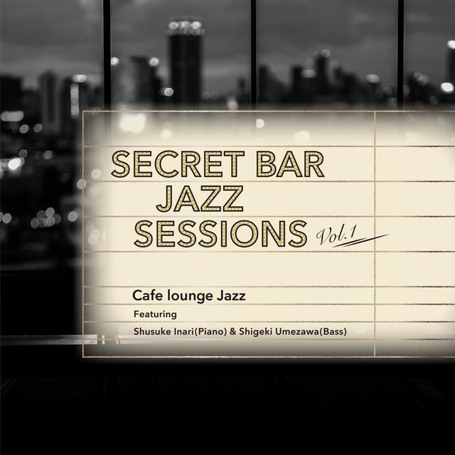 画像: Secret Bar Jazz Sessions~隠れ家バーのジャズBGM Vol.1 / Cafe lounge Jazz