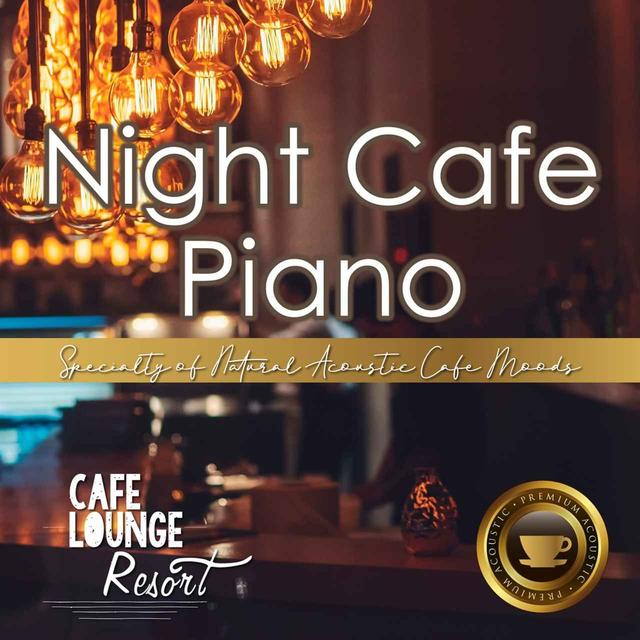 画像: Night Cafe Piano~Specialty of Natural Acoustic Cafe Moods~大人贅沢な夜カフェピアノBGM / Cafe lounge resort