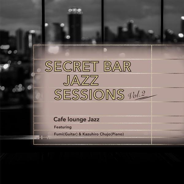 画像: Secret Bar Jazz Sessions~隠れ家バーのジャズBGM Vol.2/Cafe lounge Jazz