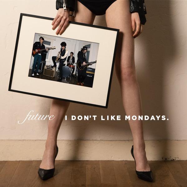 画像: FUTURE / I Don't Like Mondays.