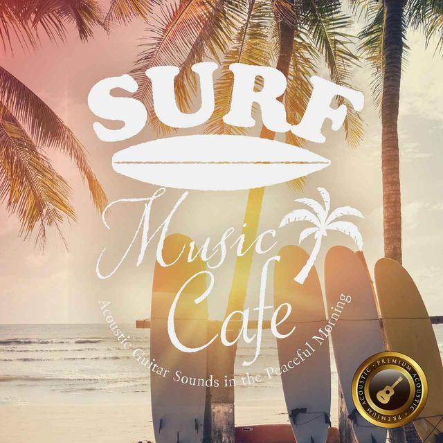 画像: Surf Music Cafe ~ゆっくり時間を感じる休日の朝のAcoustic BGM~ / Cafe lounge resort