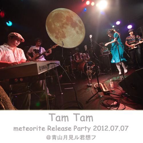 画像: meteorite Release Party 2012.07.07@青山月見ル君想フ(DSD+mp3 ver.) / Tam Tam
