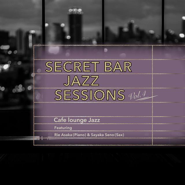画像: 9位:Secret Bar Jazz Sessions~隠れ家バーのジャズBGM~Vol.4/Cafe lounge Jazz
