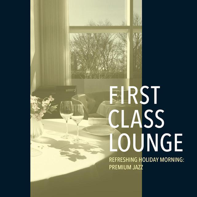 画像: First Class Lounge ~すっきり晴れた休日の朝の贅沢ジャズ~/Cafe lounge Jazz