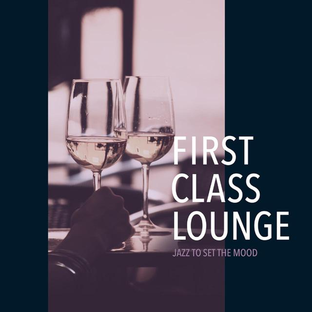 画像: First Class Lounge ~おうちでゆったり上質なRomantic Mood Jazz~/Cafe lounge Jazz