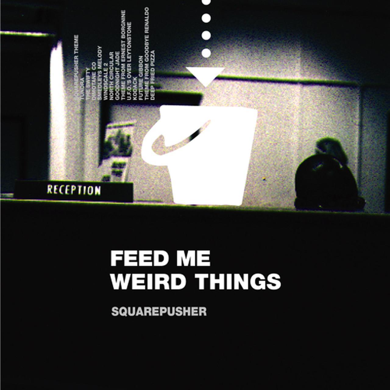 画像: Feed Me Weird Things / Squarepusher on OTOTOY Music Store